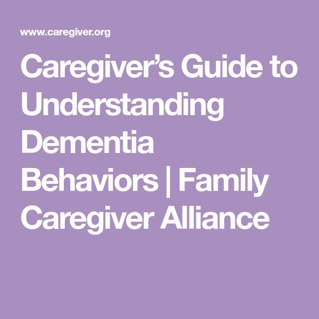 Caregiver's Guide to Understanding Dementia Behaviors   Family Caregiver Alliance
