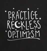 by Hannah Hart for DFTBA https://store.dftba.com/products/practice-reckless-optimism-shirt
