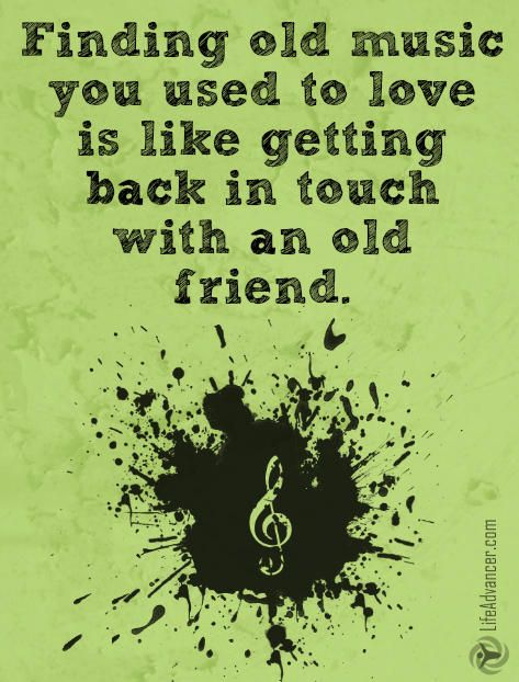 Finding old music that you used to love is like getting back in touch with an old friend. via @lifeadvancer