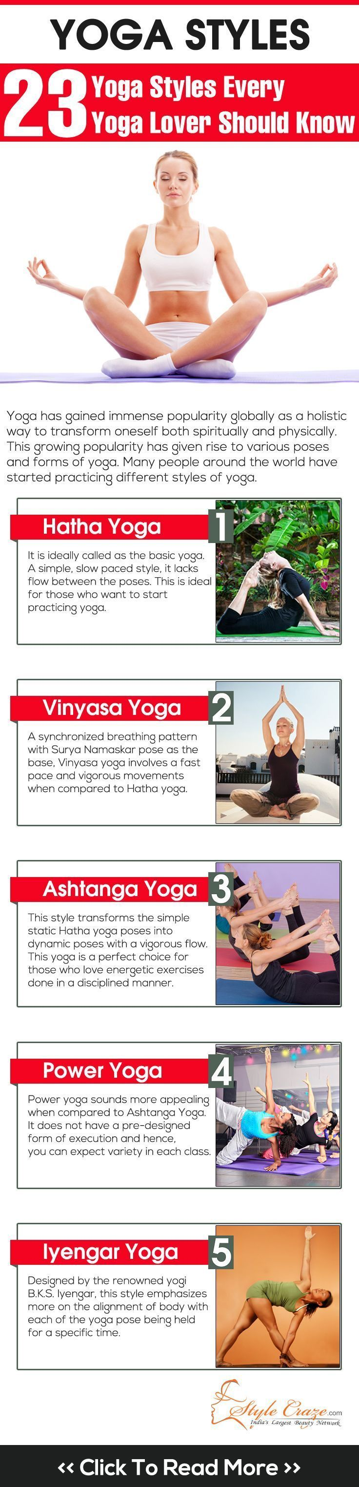 Yoga   23 Yoga Styles Every Yoga Lover Should Know ......... All the yoga styles, from the simple Hatha yoga to Hot Yoga and Anti-gravity yoga, are based on a set of yoga asanas, each style has its own list of benefits .......... Learn more....... Kur