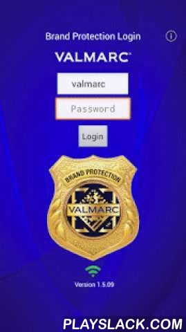 Valmarc Brand Protection®  Android App - playslack.com , The Valmarc® Brand Protection app is designed to be used by members of specific Law Enforcement agencies, investigators and selected other users for Brand owners who have an established relationship with Valmarc Corporation. As such, access to the app is restricted to persons who have a specific need for access and requires login credentials (userid & password), which are available by invitation only.