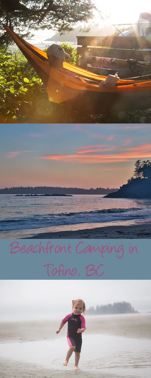 Where to camp and what to do in Tofino, BC.  Camping on the west coast of Vancouver Island.