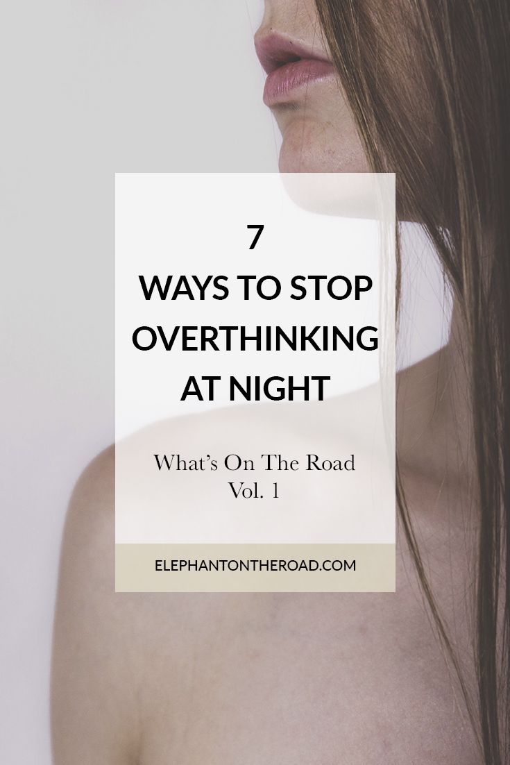 5 Ways To Stop Overthinking At Night | What's On The Road Vol. 1 | Lifestyle | Tips and Advice | How To Stop Overthinking | Elephant on the Road
