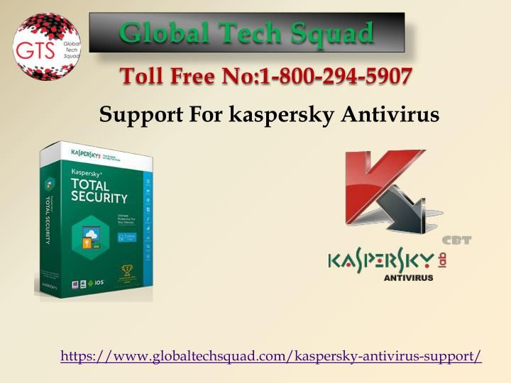GlobalTech Squad provides the best Full fledge connection Support For Kaspersky AntivirusSupport Toll Free Numbers :USA: 1-800-294-5907 Canada: 1-844-573-0859 UK : 0-808-189-0272 Australia : 1-300-326-128.