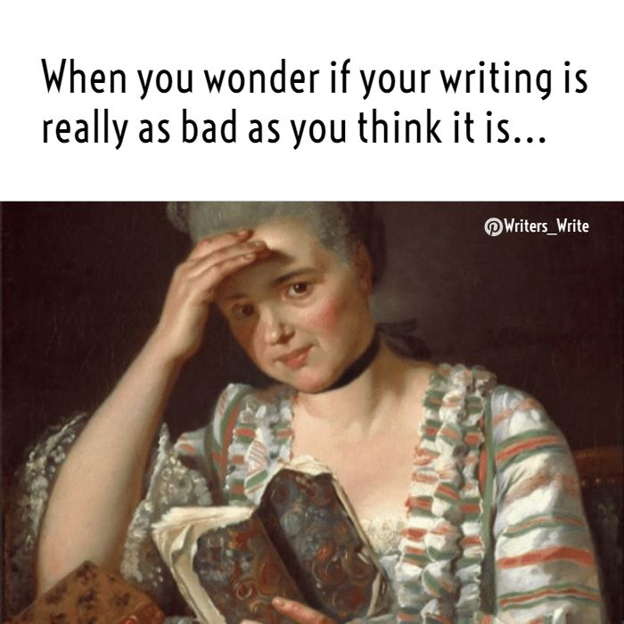 A Relatable Post With A Historical Painting Reaction This Is Me In Every Way Writing Humor Writing Memes Writers Write