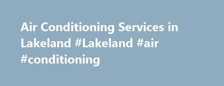 Air Conditioning Services in Lakeland #Lakeland #air #conditioning http://jamaica.nef2.com/air-conditioning-services-in-lakeland-lakeland-air-conditioning/  # Air Conditioning Services in Lakeland Does your AC leave much to be desired? Does it fail to keep you and your family cool throughout the heat and humidity of a Florida summer? Do you wish that it would operate more efficiently? We understand your concerns completely. At Air Conditioning Experts, our NATE certified technicians can take…