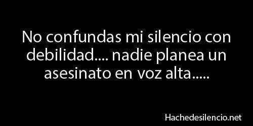 No confundas mi silencio con debilidad... nadie planea un asesinato en voz alta... #jajaja #frases #humor