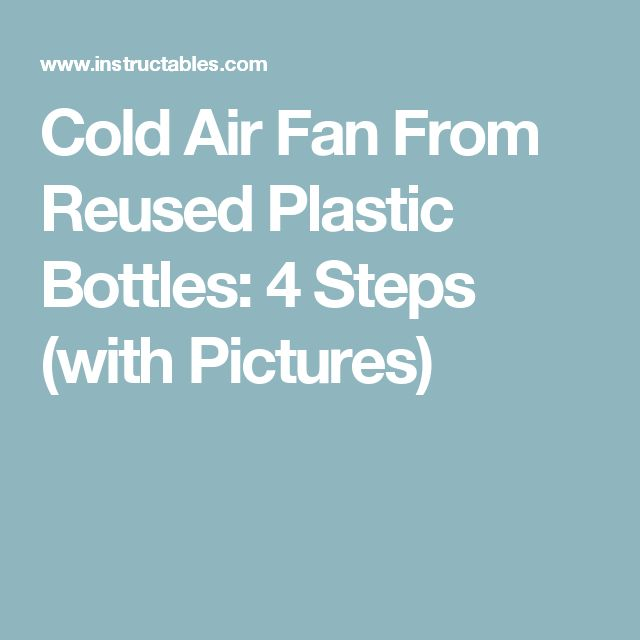 Cold Air Fan From Reused Plastic Bottles: 4 Steps (with Pictures)