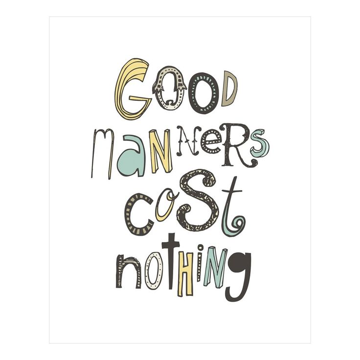 Good Manners Print / LogophiliaManners Sketches, Quotes Good Manners, Manners 16X20, Manners Costs, True Dat, Marvel Manners, Inspiration Quotes, Manners Prints, Manners Matter