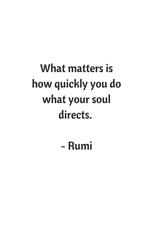 Rumi Inspirational Quotes - What matters is how quickly you do what your soul directs #rumi #sufi #philosophy #poetry #inspirationalquotes #redbubble