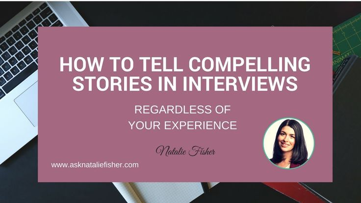 How to tell compelling stories in job interviews
