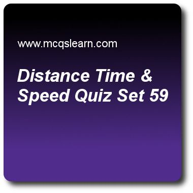 Distance Time & Speed Quizzes: O level physics Quiz 59 Questions and Answers - Practice physics quizzes based questions and answers to study distance time & speed quiz with answers. Practice MCQs to test learning on distance, time and speed, introduction to sound, physics of temperature, temperature scales, principle of moment quizzes. Online distance time & speed worksheets has study guide as symbol for distance is, answer key with answers as s, d, dt and a to test exam preparation. For ..