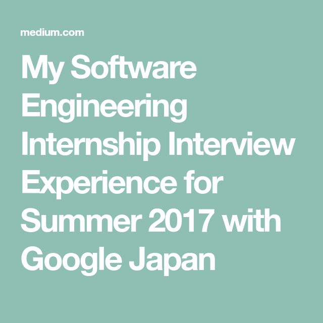 My Software Engineering Internship Interview Experience for Summer 2017 with Google Japan