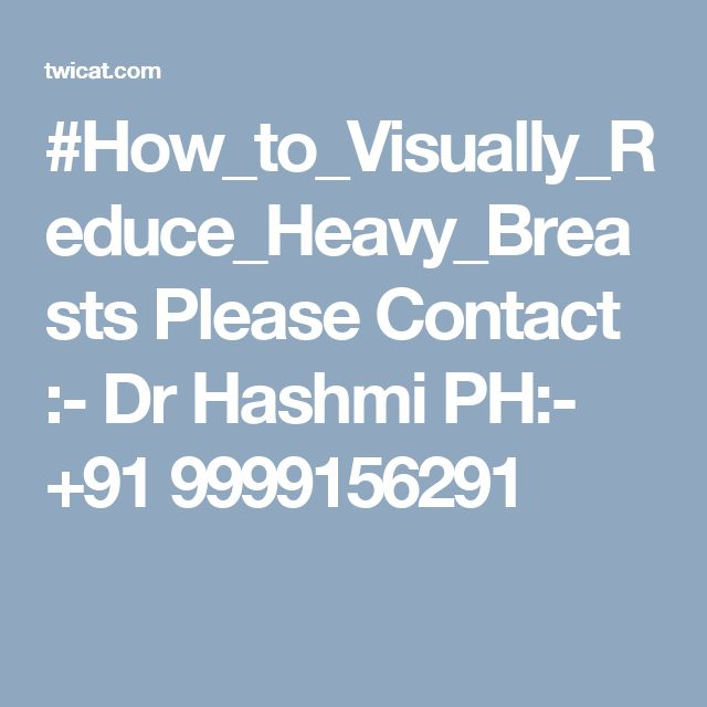 #How_to_Visually_Reduce_Heavy_Breasts Please Contact :- Dr Hashmi PH:- +91 9999156291