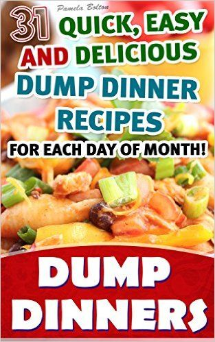 Amazon.com: Dump Dinners: 31 Quick, Easy and Delicious Dump Dinner Recipes For Each Day of Month!: (With Pictures, Slow Cooker Recipes, Crockpot Recipes, Dump Dinners ... Cookbook: Recipes for Every-Day Life!) eBook: Pamela Bolton: Kindle Store