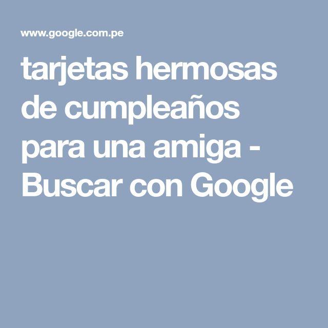 tarjetas hermosas de cumpleaños para una amiga - Buscar con Google