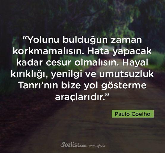 Yolunu bulduğun zaman korkmamalısın... #paulo #coelho #sözleri #yazar #şair #kitap #şiir #özlü #anlamlı #sözler
