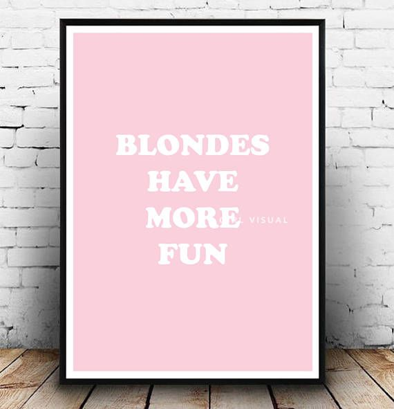 This Super Sassy Blondes Have More Fun Poster Would Make A Great Gift For The Blonde Haired Ladies In Your Life Blonde Quotes Cute Wall Decor Wall Art Quotes