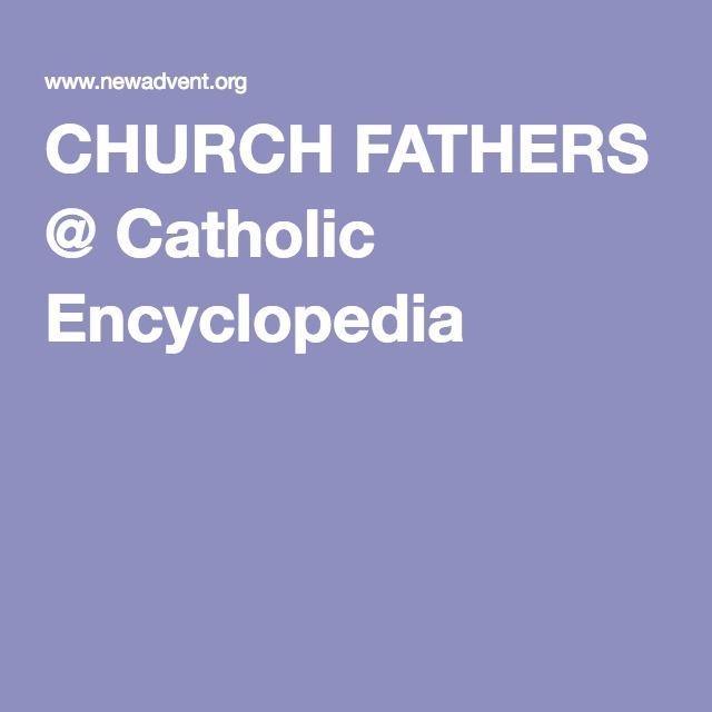 CHURCH FATHERS @ Catholic Encyclopedia