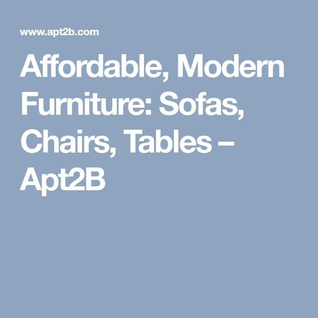 Affordable, Modern Furniture: Sofas, Chairs, Tables – Apt2B
