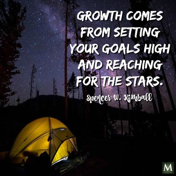 """Growth comes from setting your goals high and reaching for the stars.""  — Spencer W. Kimball 