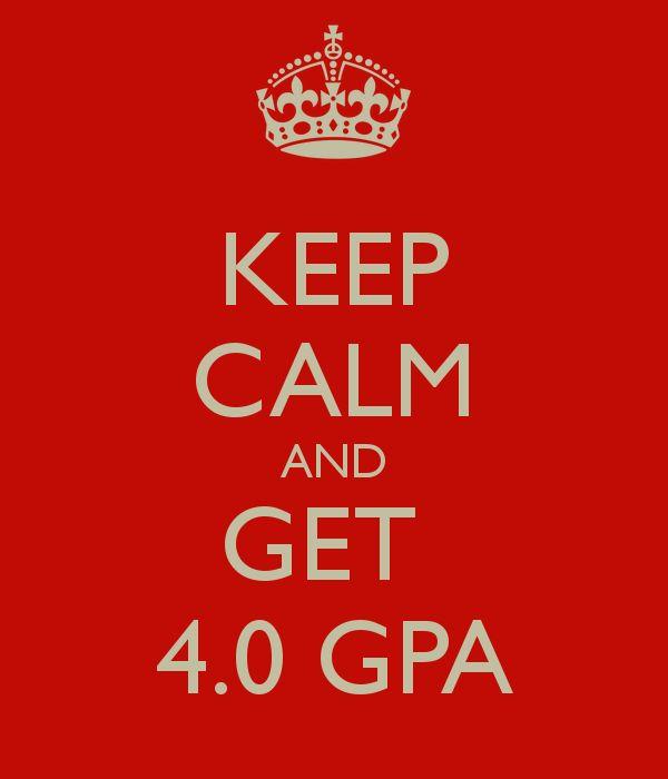 KEEP CALM AND GET 4.0 GPA