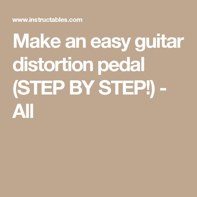 Make an easy guitar distortion pedal (STEP BY STEP!) - All