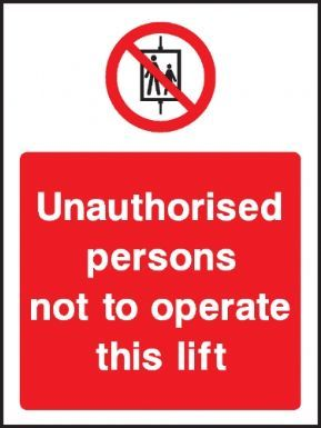Unauthorised persons not to operate this lift general safety sign