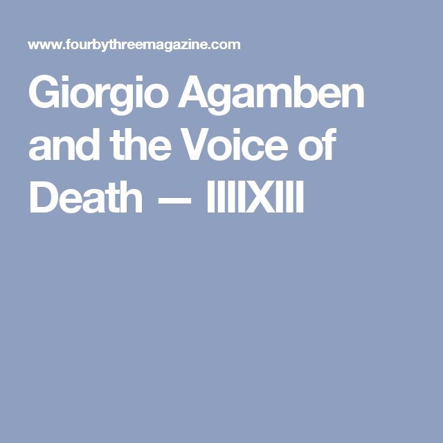 Giorgio Agamben and the Voice of Death — IIIIXIII