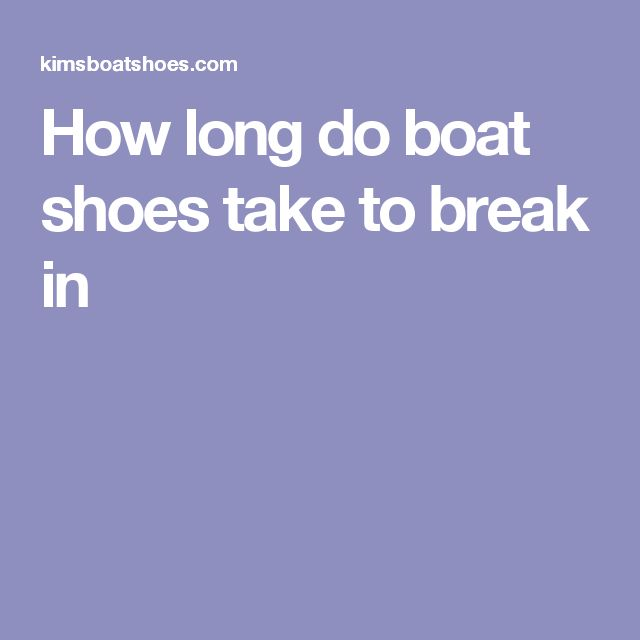 How long do boat shoes take to break in | Boat Shoes | Pinterest ...