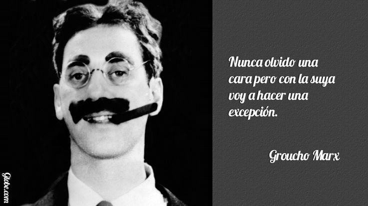 Nunca olvido una cara pero con la suya voy a hacer una excepción – Groucho Marx