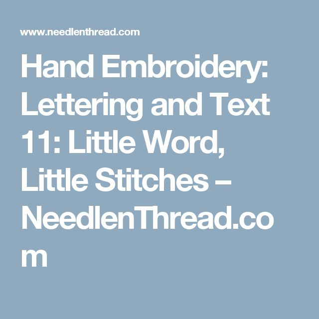Hand Embroidery: Lettering and Text 11: Little Word, Little Stitches – NeedlenThread.com