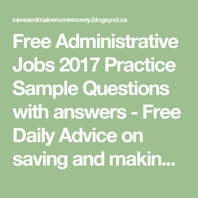 Free Administrative Jobs  2017 Practice Sample Questions with answers - Free Daily Advice on saving and making Money and advancing career