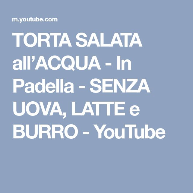 TORTA SALATA all'ACQUA - In Padella - SENZA UOVA, LATTE e BURRO - YouTube