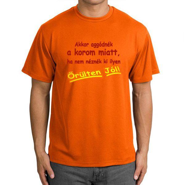 Akkor aggódnék a korom miatt... feliratos póló igazán belevaló szülinaposoknak!