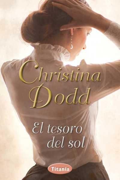 El tesoro del sol // Christina Dodd // Titania romántica histórica (Ediciones Urano)