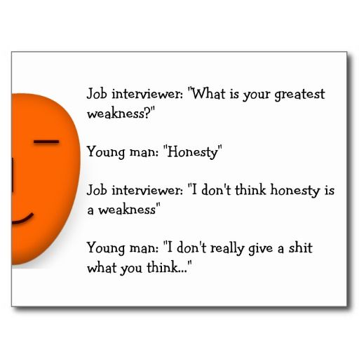 A hilarious job interview joke on honesty :-) to send to your friends, family, colleagues, co-workers... A funny postcard to help you spread a smile :-)