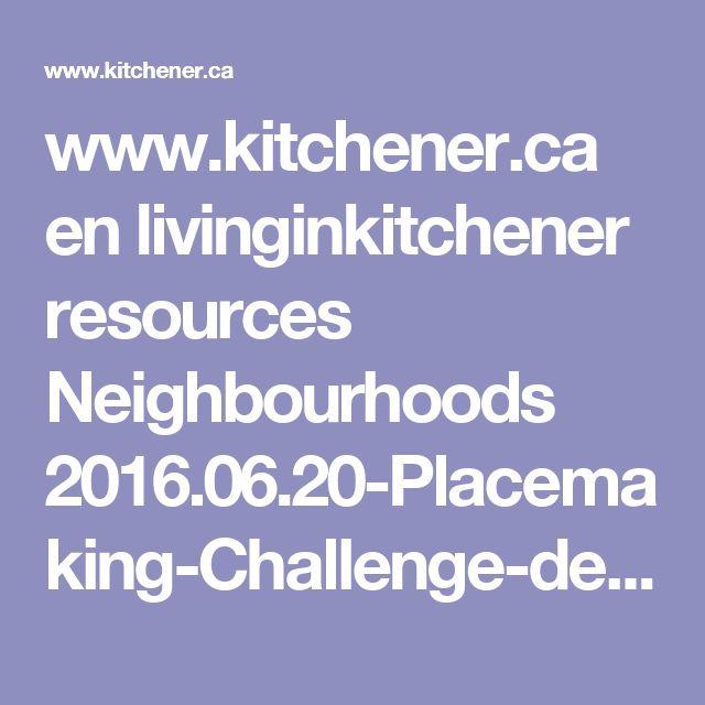 www.kitchener.ca en livinginkitchener resources Neighbourhoods 2016.06.20-Placemaking-Challenge-details-FV.pdf