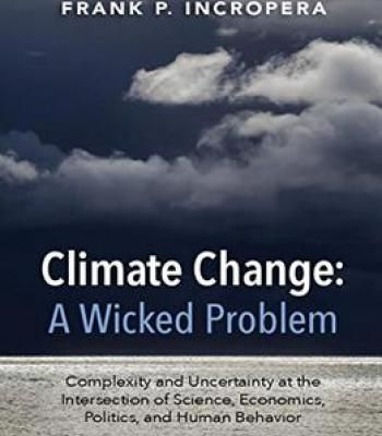 Climate Change: A Wicked Problem: Complexity And Uncertainty At The Intersection Of Science Economics Politics… PDF
