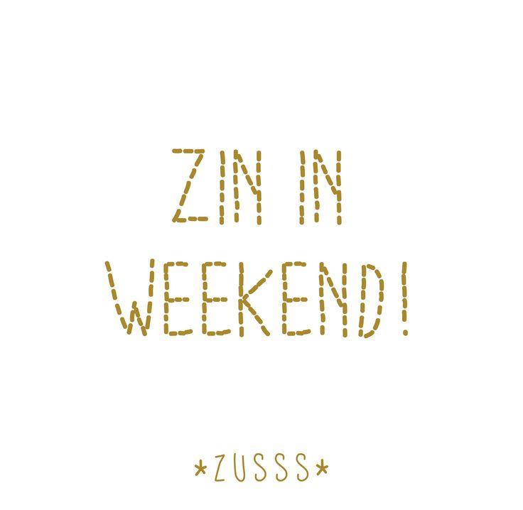 Zusss l zin in weekend! l www.zusss.nl