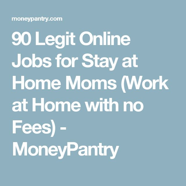 90 Legit Online Jobs for Stay at Home Moms (Work at Home with no Fees) - MoneyPantry
