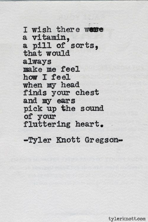 Typewriter Series # 508 by Tyler Knott Gregson. ☀ = I like the sentiment, but I don't want it in a pill, I want that feeling to be special and connected just to the person I love. If you could get it in a pill .... Maybe it's just me but I'd MUCH rather just have the person.