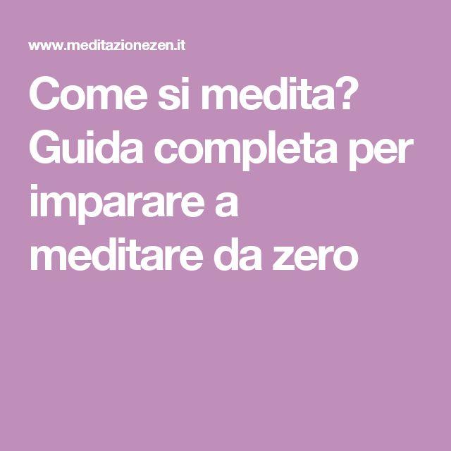 Come si medita? Guida completa per imparare a meditare da zero