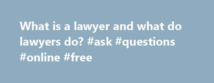 What is a lawyer and what do lawyers do? #ask #questions #online #free http://questions.remmont.com/what-is-a-lawyer-and-what-do-lawyers-do-ask-questions-online-free/  #ask a lawer # What is the law for prosecuting a partner who gave you genital herpes? Full Answer Typically, in order for a person to become a lawyer, he must earn a law degree and pass a bar examination. The National Association for Legal Career Professionals explains that because of the increasingly complex nature...