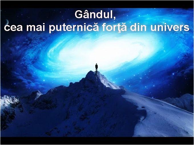 OPINII PERSONALE: Gândul, cea mai puternică forţă din univers. Cititi cu atentie, multă luare aminte!