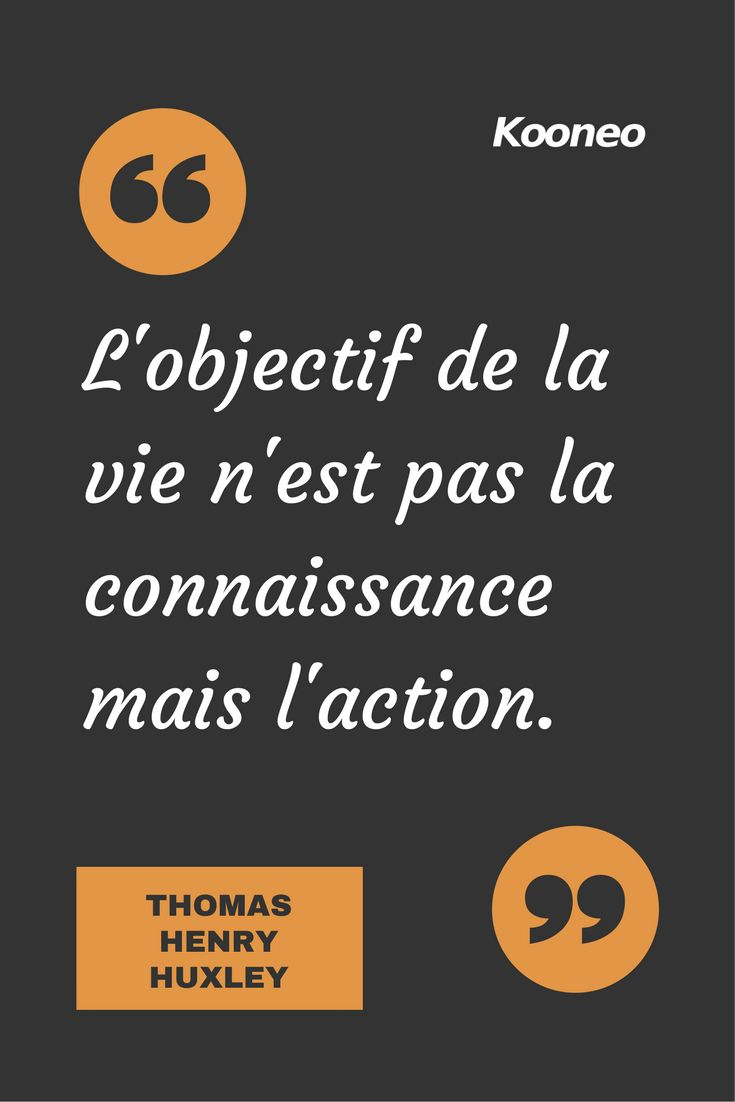 [CITATIONS] L'objectif de la vie n'est pas la connaissance mais l'action. THOMAS HENRY HUXLEY #Ecommerce #Motivation #Kooneo #ThomasHenryHuxley : www.kooneo.com