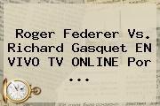 http://tecnoautos.com/wp-content/uploads/imagenes/tendencias/thumbs/roger-federer-vs-richard-gasquet-en-vivo-tv-online-por.jpg Roger Federer. Roger Federer vs. Richard Gasquet EN VIVO TV ONLINE por ..., Enlaces, Imágenes, Videos y Tweets - http://tecnoautos.com/actualidad/roger-federer-roger-federer-vs-richard-gasquet-en-vivo-tv-online-por/