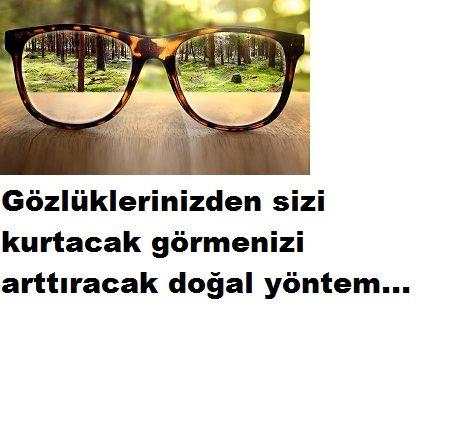 Gözlükten kurtaran doğal yöntem.Bu yöntem görme yeteğinizi arttıryormuş.Detaylar ayrıntıları ile birlikte