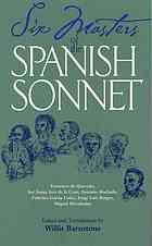 Six masters of the Spanish sonnet : Francisco de Quevedo, Sor Juana Inés de la Cruz, Antonio Machado, Federico García Lorca, Jorge Luis Bo...