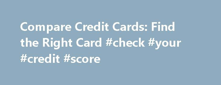Compare Credit Cards: Find the Right Card #check #your #credit #score http://credit.remmont.com/compare-credit-cards-find-the-right-card-check-your-credit-score/  #comparing credit cards # Compare Credit Cards Apply Now Copyright 2015 Citizens Financial Group, Inc. All rights reserved. Citizens Bank Read More...The post Compare Credit Cards: Find the Right Card #check #your #credit #score appeared first on Credit.